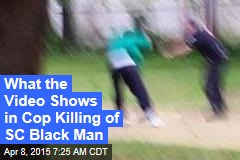 What the Video Shows in Cop Killing of SC Black Man