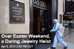 Over Easter Weekend, a Daring Jewelry Heist