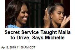 Secret Service Taught Malia to Drive, Says Michelle