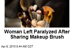 Woman Left Paralyzed After Sharing Makeup Brush