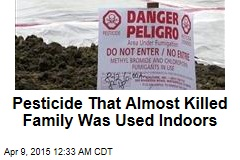 Pesticide That Almost Killed Family Was Used Indoors