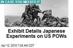 Exhibit Details Japanese Experiments on US POWs