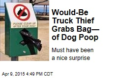 Would-Be Truck Thief Grabs Bag— of Dog Poop