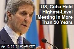 US, Cuba Hold Highest-Level Meeting in More Than 50 Years