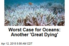 Worst Case for Oceans: Another 'Great Dying'