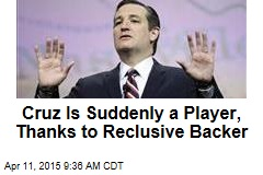 Cruz Is Suddenly a Player, Thanks to Reclusive Backer