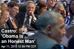 Castro: 'Obama Is an Honest Man'