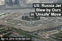 US: Russia Jet Blew by Ours in 'Unsafe' Move