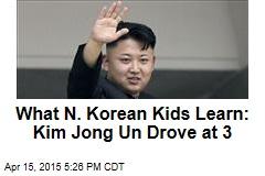 What N. Korean Kids Learn: Kim Jong Un Drove at 3
