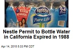 Nestle Permit to Bottle Water in California Expired in 1988