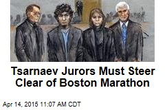 Tsarnaev Jurors Must Steer Clear of Boston Marathon