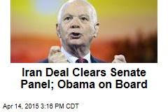 Iran Deal Clears Senate Panel; Obama on Board