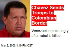 Chavez Sends Troops to Colombian Border