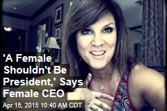 'A Female Shouldn't Be President,' Says Female CEO