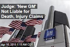 Judge: 'New GM' Not Liable for Death, Injury Claims