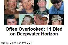 Often Overlooked: 11 Died on Deepwater Horizon