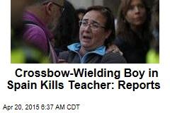 Crossbow-Wielding Boy in Spain Kills Teacher: Reports