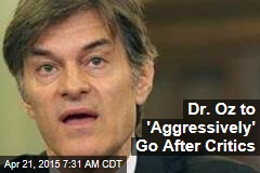 Dr. Oz to 'Aggressively' Go After Critics