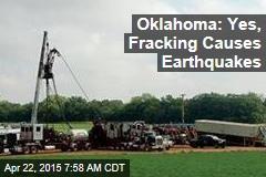 Oklahoma: Yes, Fracking Causes Earthquakes