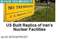 US Built Replica of Iran's Nuclear Facilities