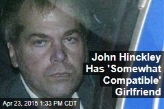 John Hinckley Has 'Somewhat Compatible' Girlfriend