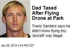 Dad Tased After Flying Drone at Park
