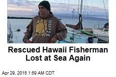 Rescued Hawaii Fisherman Lost at Sea Again