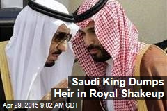 Saudi King Dumps Heir in Royal Shakeup