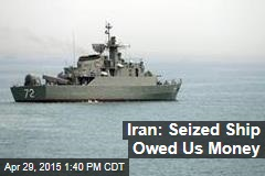 Iran: Seized Ship Owed Us Money