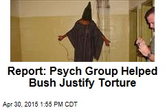 Report: Psych Group Helped Bush Justify Torture