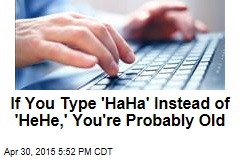 If You Type 'HaHa' Instead of 'HeHe,' You're Probably Old