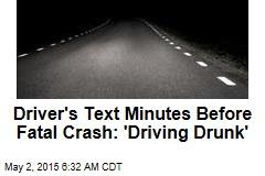Driver's Text Minutes Before Fatal Crash: 'Driving Drunk'