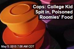 College Kid Spit in, Poisoned Roomies' Food: Cops