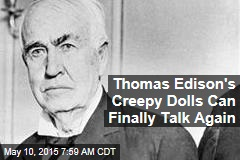 Thomas Edison's Creepy Dolls Can Finally Talk Again