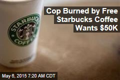 Cop Burned by Free Starbucks Coffee Wants $50K