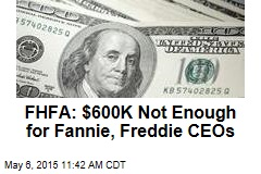 FHFA: Fannie/Freddie CEOs Need More Than $600K