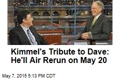Kimmel's Tribute to Dave: He'll Air Rerun on May 20