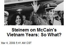 Steinem on McCain's Vietnam Years: So What?