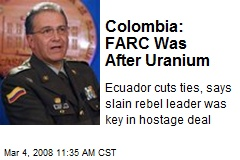 Colombia: FARC Was After Uranium