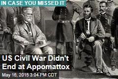 US Civil War Didn't End at Appomattox