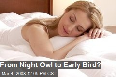 From Night Owl to Early Bird?