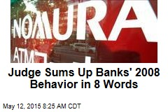 Judge Sums Up Banks' 2008 Behavior in 8 Words