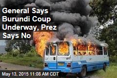 General Says Burundi Coup Underway, Prez Says No