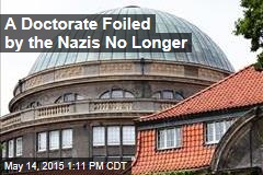 A Doctorate Foiled by the Nazis No Longer