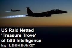 US Raid Netted 'Treasure Trove' of ISIS Intelligence