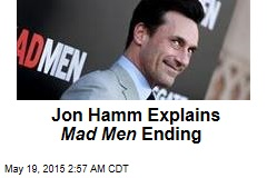 Jon Hamm Explains Mad Men Ending