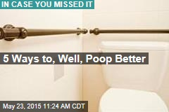 5 Ways to, Well, Poop Better