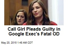 Call Girl Pleads Guilty in Google Exec's Fatal OD