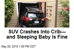 SUV Crashes Into Crib— and Sleeping Baby Is Fine