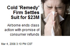Cold 'Remedy' Firm Settles Suit for $23M